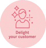 Delight your customer